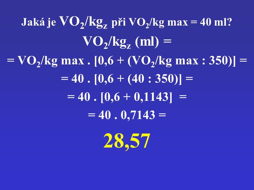 28,57 VO2/kgz (ml) = = VO2/kg max . [0,6 + (VO2/kg max : 350)] =